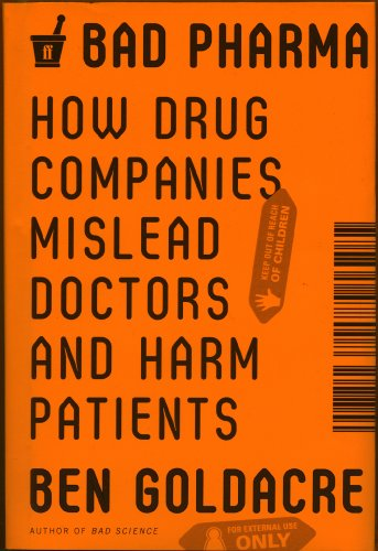 Bad Pharma How Drug Companies Mislead Doctors and Harm Patients N/A edition cover