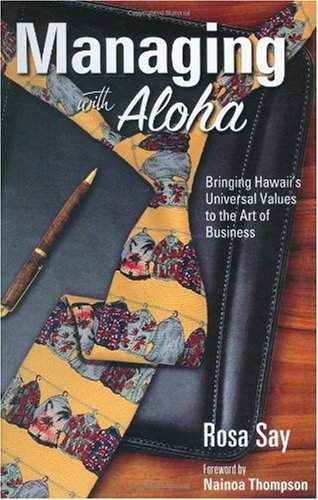 Managing with Aloha : Bringing Hawaii's Universal Values to the Art of Business N/A edition cover
