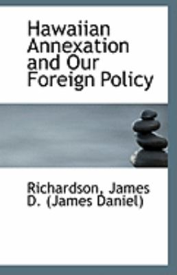 Hawaiian Annexation and Our Foreign Policy  N/A 9781113235008 Front Cover