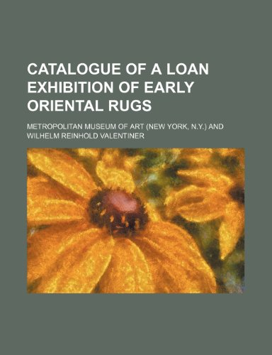 Catalogue of a Loan Exhibition of Early Oriental Rugs   2010 edition cover