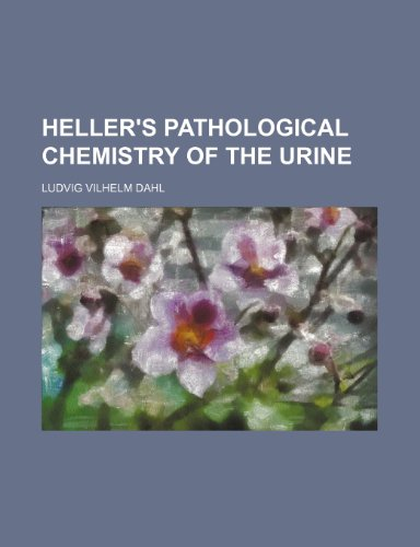 Heller's Pathological Chemistry of the Urine; with Short and Easy Directions for Its Examination : To Which Is Appended a Brief Account of Some  2010 edition cover