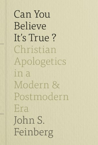 Can You Believe It's True? Christian Apologetics in a Modern and Postmodern Era N/A edition cover