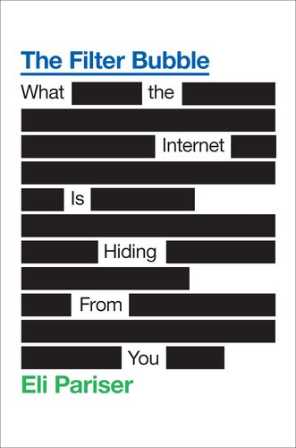 Filter Bubble What the Internet Is Hiding from You  2011 9781594203008 Front Cover
