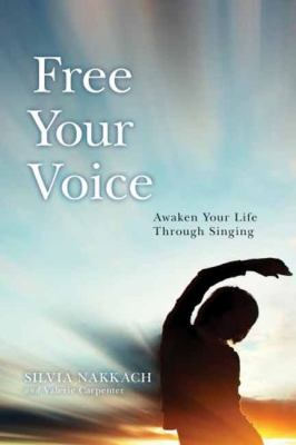 Free Your Voice Awaken to Life Through Singing  2012 edition cover