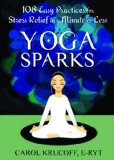 Yoga Sparks 108 Easy Practices for Stress Relief in a Minute or Less  2013 9781608827008 Front Cover