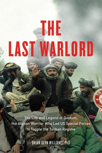 Last Warlord The Life and Legend of Dostum, the Afghan Warrior Who Led US Special Forces to Topple the Taliban Regime  2013 9781613748008 Front Cover