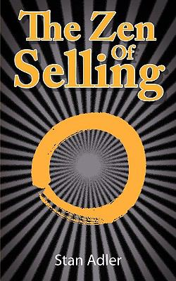 Zen of Selling : The Way to Profit from Life's Everyday Lessons N/A 9781936041008 Front Cover