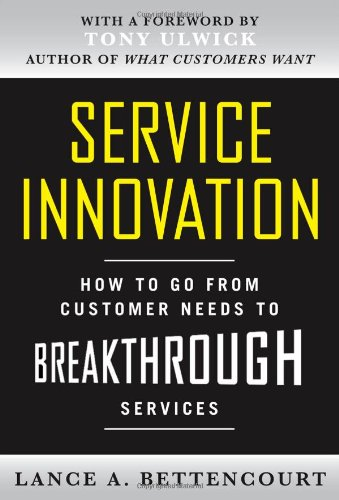 Service Innovation How to Go from Customer Needs to Breakthrough Services  2010 9780071713009 Front Cover