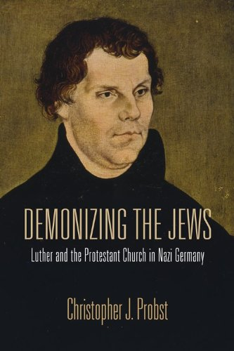 Demonizing the Jews Luther and the Protestant Church in Nazi Germany  2012 edition cover