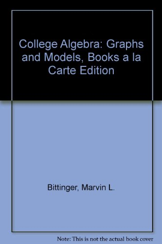 College Algebra Graphs and Models, Books a la Carte Edition 5th 2013 edition cover