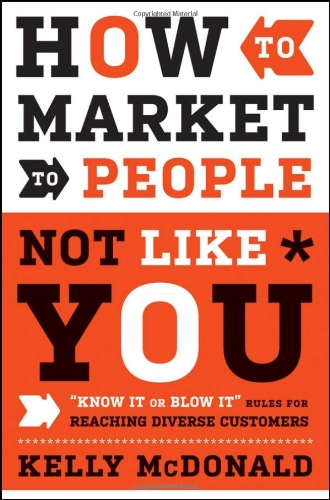 How to Market to People Not Like You Know It or Blow It Rules for Reaching Diverse Customers  2011 edition cover
