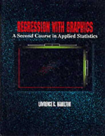 Regression with Graphics A Second Course in Applied Statistics 1st 1992 9780534159009 Front Cover