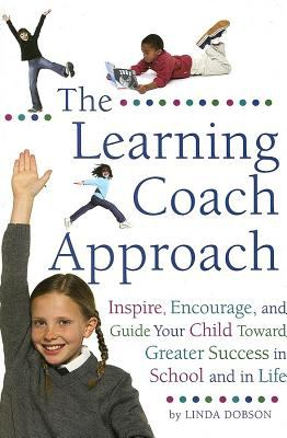 Learning Coach Approach Inspire, Encourage, and Guide Your Child Toward Greater Success in School and in Life  2005 9780762424009 Front Cover