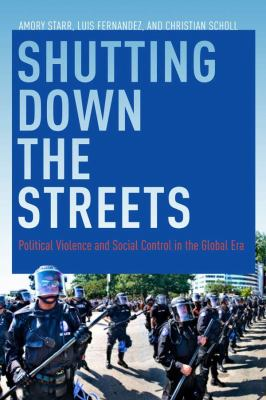 Shutting down the Streets Political Violence and Social Control in the Global Era  2011 edition cover