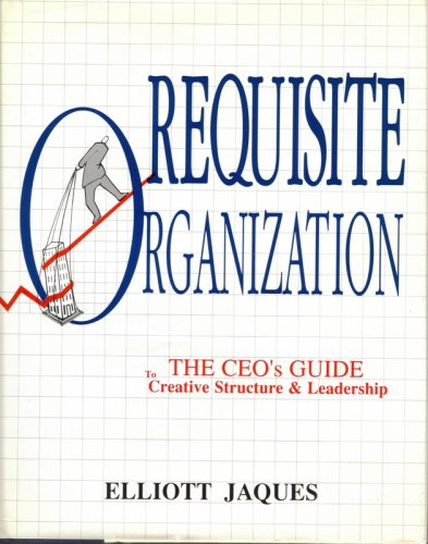 Requisite Organization The CEO's Guide to Creative Structure and Leadership N/A edition cover