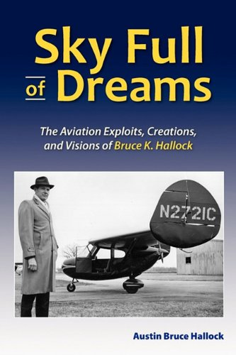 Sky Full of Dreams The Aviation Exploits, Creations, and Visions of Bruce K. Hallock (Tailless Aircraft Designer, Builder, and Pilot) N/A 9780982639009 Front Cover