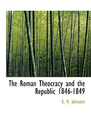 Roman Theocracy and the Republic 1846-1849 N/A 9781115403009 Front Cover