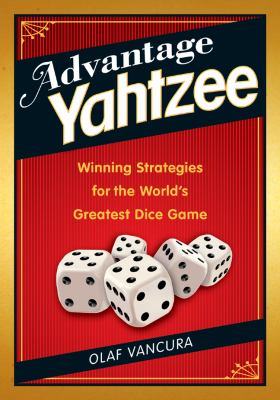 Advantage Yahtzee Winning Strategies for the World's Greatest Dice Game  2010 9781402772009 Front Cover