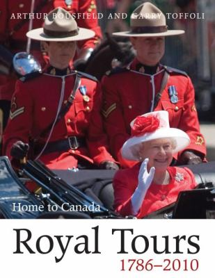 Royal Tours 1786-2010 Home to Canada  2010 9781554888009 Front Cover