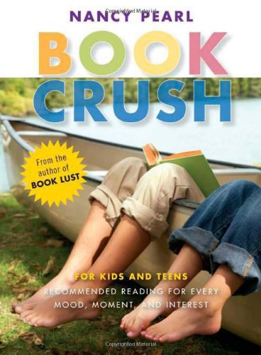 Book Crush For Kids and Teens - Recommended Reading for Every Mood, Moment, and Interest  2007 edition cover