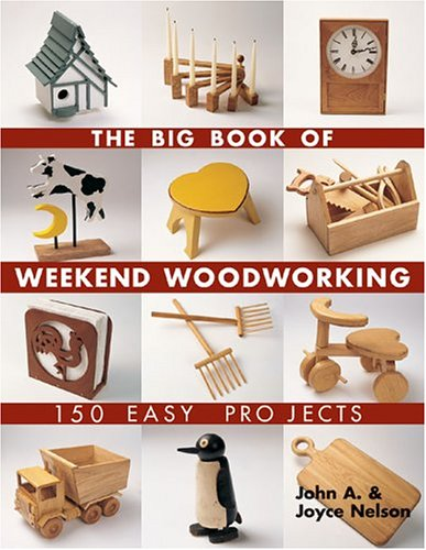 Big Book of Weekend Woodworking 150 Easy Projects  2005 9781579906009 Front Cover
