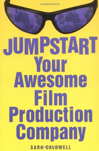 Jumpstart Your Awesome Film Production Company   2005 edition cover
