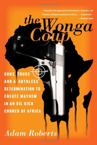 Wonga Coup Guns, Thugs, and a Ruthless Determination to Create Mayhem in an Oil-Rich Corner of Africa N/A edition cover