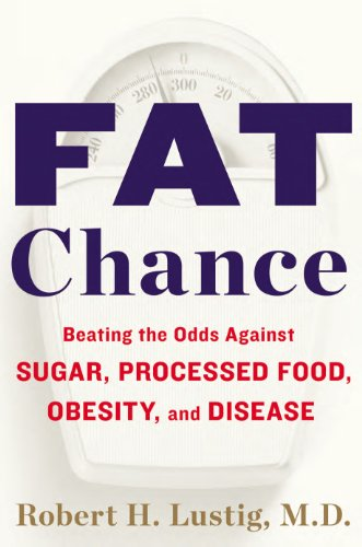 Fat Chance Beating the Odds Against Sugar, Processed Food, Obesity, and Disease  2012 edition cover