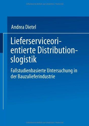 Lieferserviceorientierte Distributionslogistik Fallstudienbasierte Untersuchung in der Bauzulieferindustrie  1997 9783824466009 Front Cover