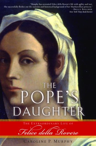 Pope's Daughter The Extraordinary Life of Felice della Rovere N/A edition cover