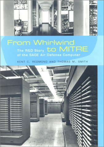 From Whirlwind to MITRE The R&D Story of the SAGE Air Defense Computer  2000 9780262182010 Front Cover
