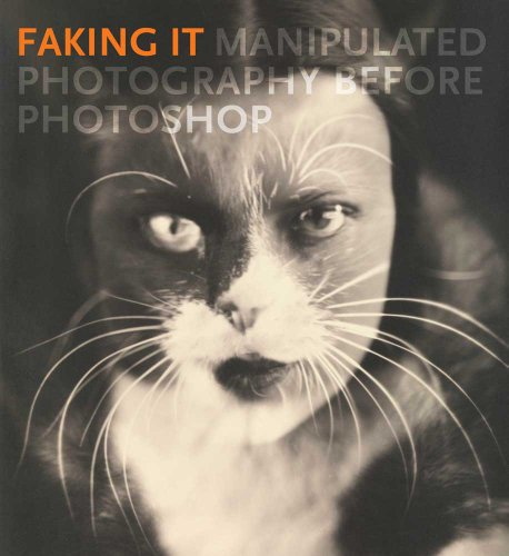 Faking It Manipulated Photography Before Photoshop  2012 edition cover