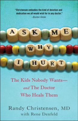 Ask Me Why I Hurt The Kids Nobody Wants and the Doctor Who Heals Them  2012 edition cover