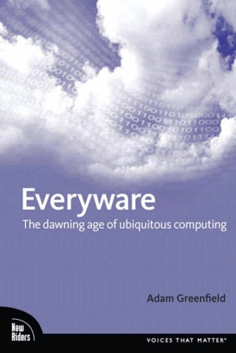 Everyware The Dawning Age of Ubiquitous Computing  2006 edition cover