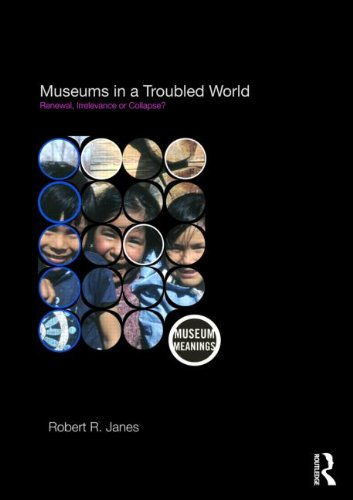 Museums in a Troubled World Renewal, Irrelevance or Collapse?  2009 9780415463010 Front Cover
