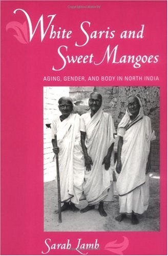 White Saris and Sweet Mangoes Aging, Gender, and Body in North India  2000 edition cover