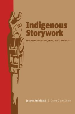 Indigenous Storywork Educating the Heart, Mind, Body, and Spirit  2008 edition cover