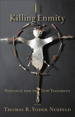 Killing Enmity Violence and the New Testament  2011 edition cover