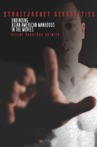 Straitjacket Sexualities Unbinding Asian American Manhoods in the Movies  2012 edition cover