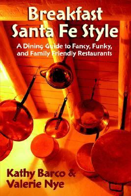 Breakfast Santa Fe Style A Dining Guide to Fancy, Funky, and Family Friendly Restaurants  2006 9780865345010 Front Cover