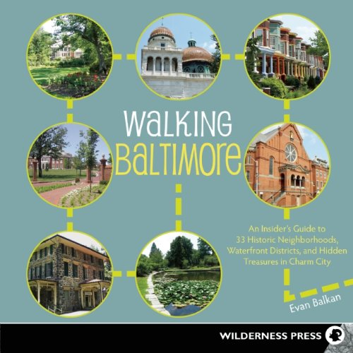 Walking Baltimore An Insider's Guide to 33 Historic Neighborhoods, Waterfront Districts, and Hidden Treasures in Charm City N/A edition cover
