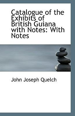 Catalogue of the Exhibits of British Guiana with Notes : With Notes N/A edition cover