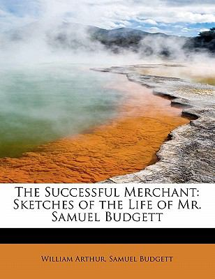 Successful Merchant Sketches of the Life of Mr. Samuel Budgett N/A 9781115629010 Front Cover