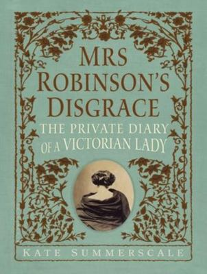 Mrs. Robinson's Disgrace: The Private Diary of a Victorian Lady, Library Edition  2012 edition cover