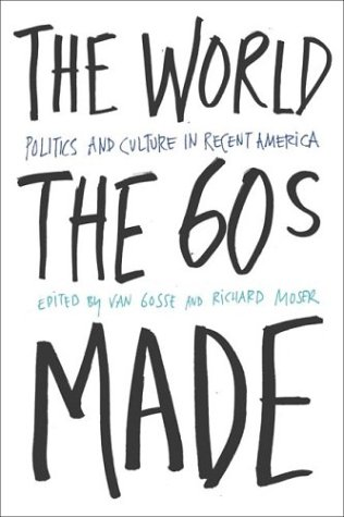 World the Sixties Made Politics and Culture in Recent America  2003 edition cover