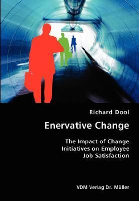 Enervative Change- the Impact of Change Initiatives on Employee Job Satisfaction N/A 9783836418010 Front Cover