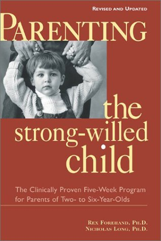 Parenting the Strong-Willed Child The Clinically Proven Five-Week Program for Parents of Two- to Six-Year-Olds 2nd 2002 (Revised) 9780071383011 Front Cover