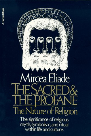Sacred and the Profane The Nature of Religion  1968 (Reprint) 9780156792011 Front Cover
