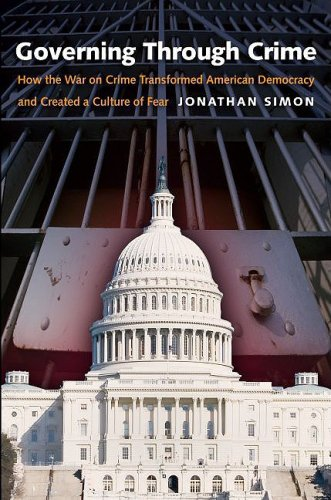 Governing Through Crime How the War on Crime Transformed American Democracy and Created a Culture of Fear  2009 edition cover