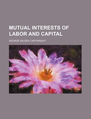 Mutual Interests of Labor and Capital  N/A edition cover